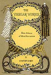The Vinegar Works: Seven Volumes of Moral Instruction by Edward Gorey