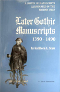 Later Gothic Manuscripts 1390-1490 by Kathleen L. Scott