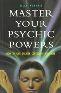 Master Your Psychic Powers by Billy Roberts