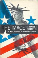 The Image or What Happened to the American Dream by Daniel J Boorstin