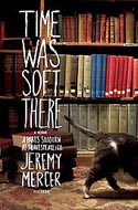 Time Was Soft There: A Paris Sojourn at Shakespeare & Co. by Jeremy Mercer