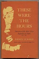 These Were The Hours: Memories Of My Hours Press, R�anville And Paris, 1928 - 1931 by Nancy Cunard
