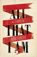 All That I Am by Anna Funder