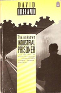 The Unknown Industrial Prisoner by David Ireland