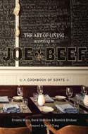 The Art of Living According to Joe Beef: A Cookbook of Sorts by David McMillan, Frédéric Morin, Meredith Erickson