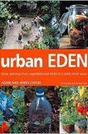 Urban Eden: Grow Delicious Fruit, Vegetables and Herbs in a Really Small Space by Adam Caplin, James Caplin