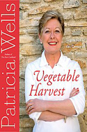 Vegetable Harvest: Vegetables at the Center of the Plate by Patricia Wells