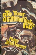 To Your Scattered Bodies Go by Philip Jose Farmer