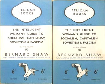 The Intelligent Woman�s Guide to Socialism, Capitalism, Sovietism & Fascism in two volumes by George Bernard Shaw