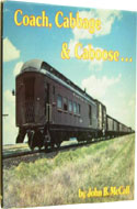 Coach, Cabbage & Caboose: Santa Fe's Mixed Train Service by John B. McCall