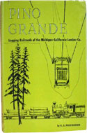 Pino Grande: Logging Railroads of the Michigan-California Lumber Company by R.S. Polkinghorn
