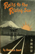Rails to the Rising Sun by Charles S. Small