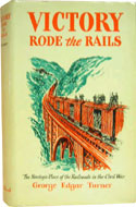 Victory Rode The Rails: The Strategic Place of the Railroads in the Civil War by George Edgar Turner