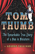 Tom Thumb: The Remarkable True Story of a Man in Miniature by George Sullivan