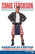 American On Purpose : The Improbable Adventures Of An Unlikely Patriot by Craig Ferguson