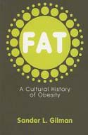 Fat: A Cultural History of Obesity by Sander L. Gilman
