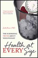 Health at Every Size: The Surprising Truth about Your Weight by Linda Bacon