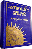Astrology: Your Place in the Sun by Evangeline Adams