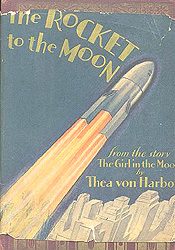 The Rocket To the Moon: From the novel 'The Girl in the Moon' by Thea Von Harbou