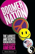 Boomer Nation: The Largest and Richest Generation Ever, and How It Changed America by Steve Gillon