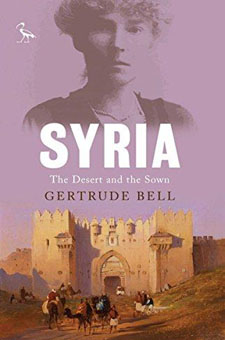 Syria: The Desert and the Sown by Gertrude Bell