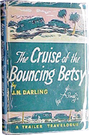 The Cruise of the Bouncing Betsy: A Trailer Travelogue by J.N. Darling