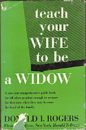 Teach Your Wife to Be a Widow by Donald Rogers