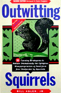 Outwitting Squirrels: 101 Cunning Stratagems to Reduce Dramatically the Egregious Misappropriation of Seed from Your Birdfeeder by Squirrels by Bill Adler