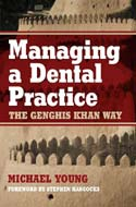 Managing a Dental Practice the Genghis Khan Way by Michael Young