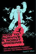 How to Survive a Robot Uprising -Daniel H. Wilson ISBN 1582345929