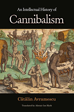 An Intellectual History of Cannibalism by Catalin Avramescu