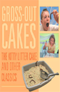 Gross-Out Cakes: The Kitty Litter Cake and Other Classics by Kathleen Barlow