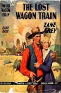 The Lost Wagon Train by Zane Grey