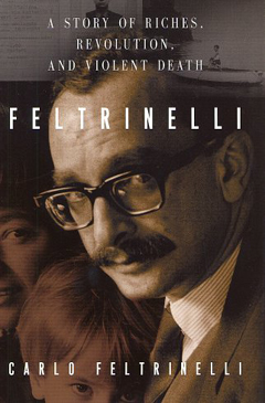 Feltrinelli: A Story of Riches, Revolution, and Violent Death by Carlo Feltrinelli