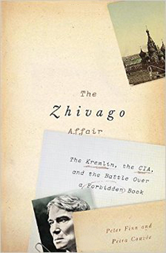 The Zhivago Affair: The Kremlin, The CIA and the Battle Over a Forbidden Book by Peter Finn and Petra Couvee